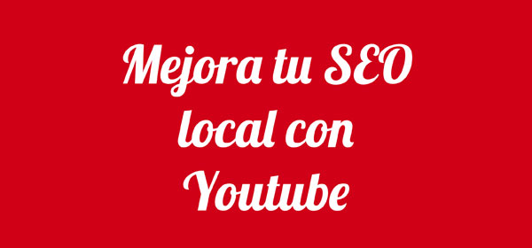 Mejora tu SEO local con Youtube